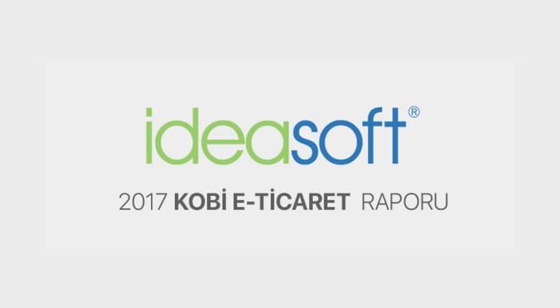 IdeaSoft - 2017 KOBİ E-ticaret Raporu yayınlandı