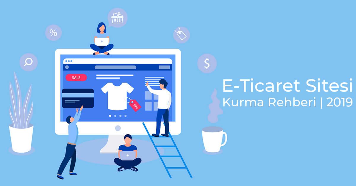E Ticaret Sitesi Kurma Rehberi | 2019