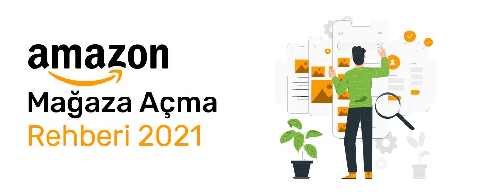 Amazonda Satış Yapmak için Mağaza Açma Rehberi 2021
