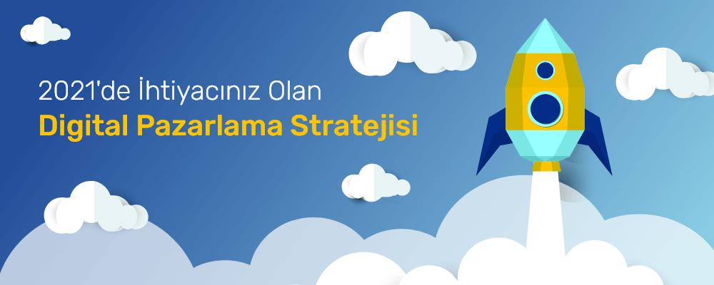 2021'de ihtiyacınız olan dijital pazarlama stratejisi