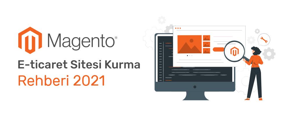 Magento E-ticaret Sitesi Kurmak Rehberi 2021